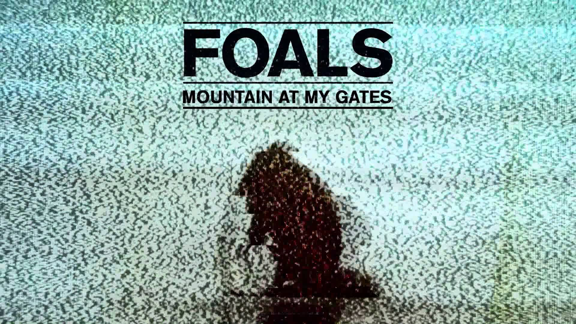 "Foals – ""Mountain At My Gates"""
